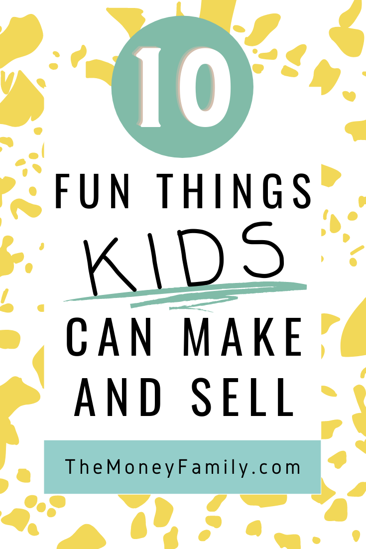 10 Fun Things Kids Can Make and Sell