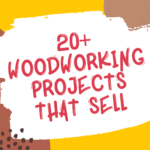 20+ Woodworking Projects that Sell Fast