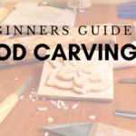 Wood Carving for Beginners: How to Get Started