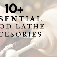 10+ Essential Wood Lathe Accessories