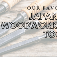 A Guide to our Favorite Japanese Woodworking Tools